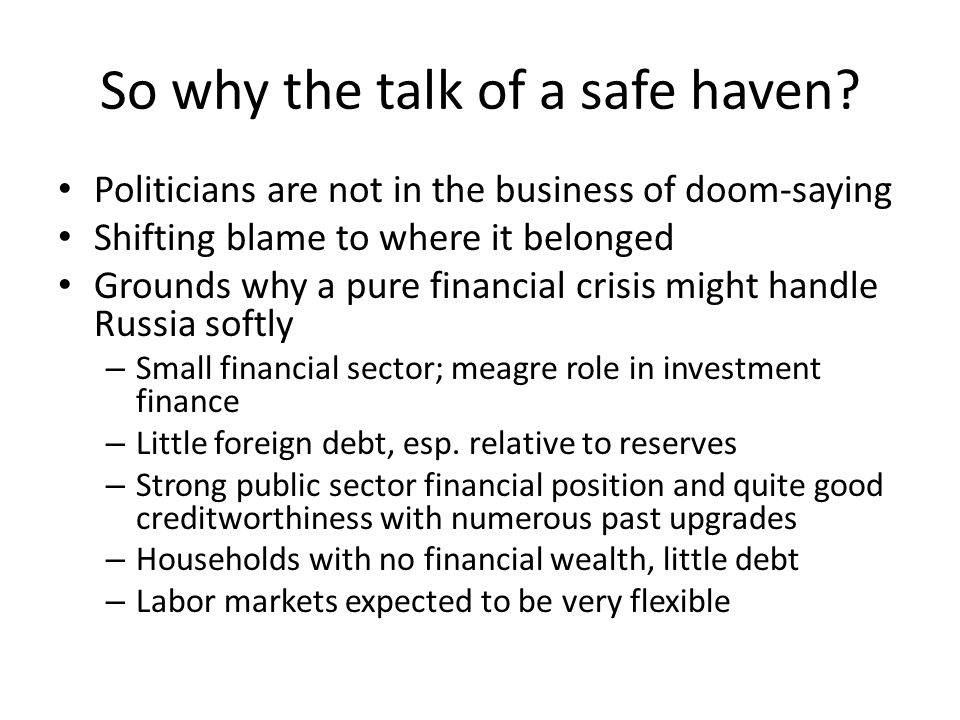 So why the talk of a safe haven? Politicians are not in the business of doom-saying Shifting blame to where it belonged Grounds why a pure financial c
