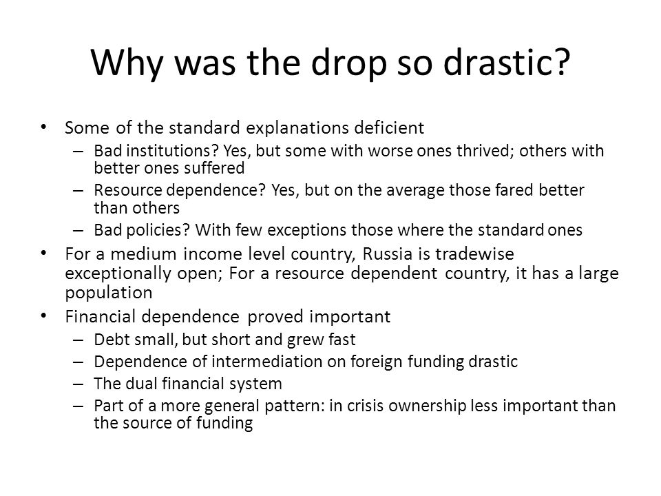 Why was the drop so drastic? Some of the standard explanations deficient – Bad institutions? Yes, but some with worse ones thrived; others with better