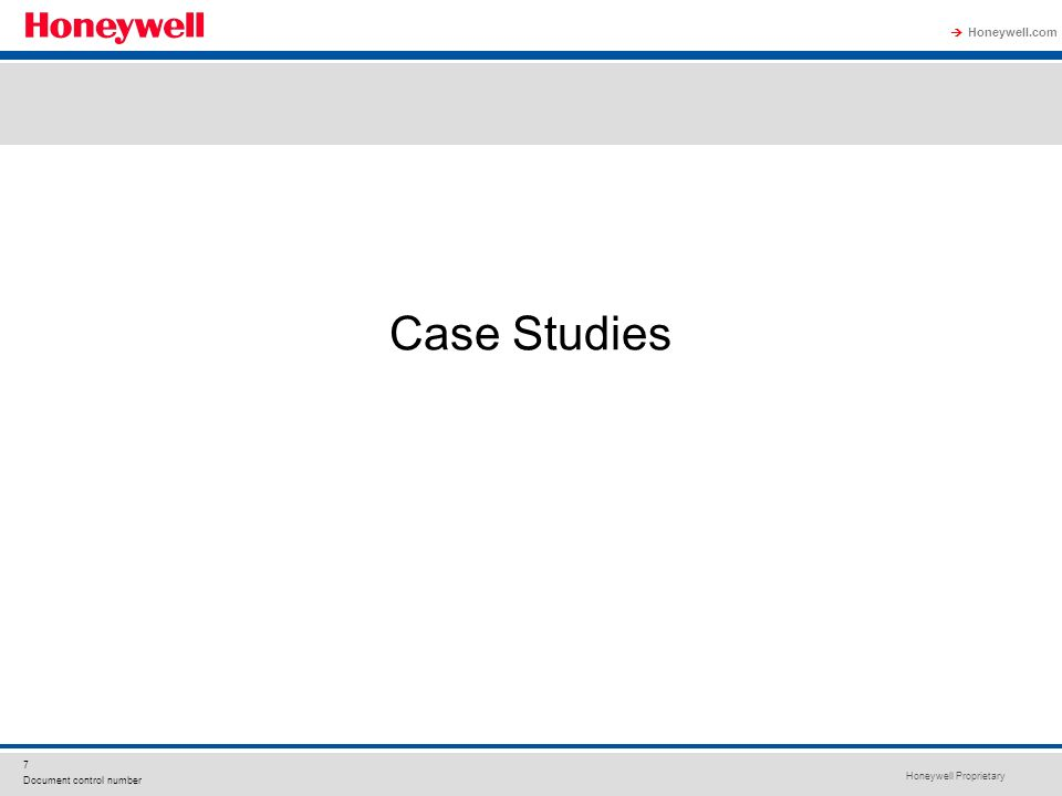 Honeywell Proprietary Honeywell.com 7 Document control number Case Studies