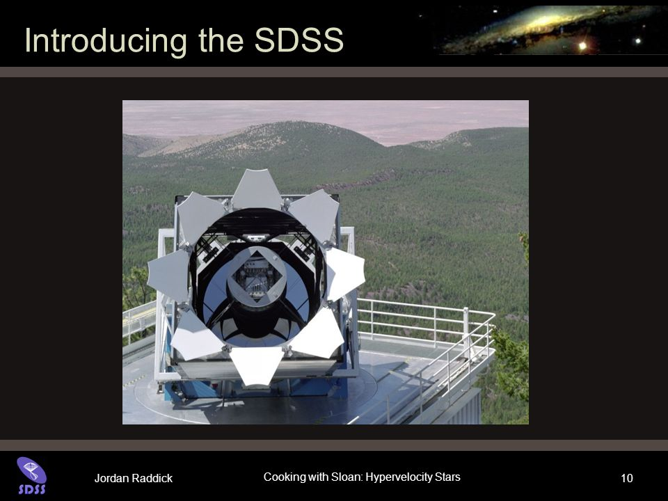 Jordan Raddick Cooking with Sloan: Hypervelocity Stars 10 Introducing the SDSS