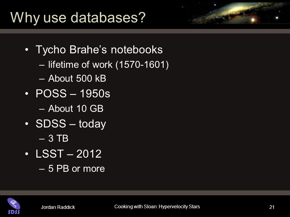 Jordan Raddick Cooking with Sloan: Hypervelocity Stars 21 Why use databases.