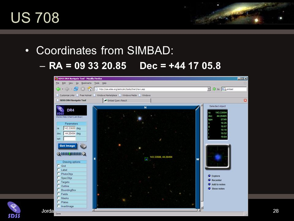 Jordan Raddick Cooking with Sloan: Hypervelocity Stars 28 US 708 Coordinates from SIMBAD: –RA = Dec =