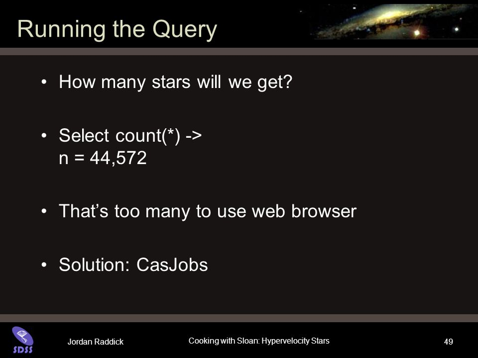 Jordan Raddick Cooking with Sloan: Hypervelocity Stars 49 Running the Query How many stars will we get.