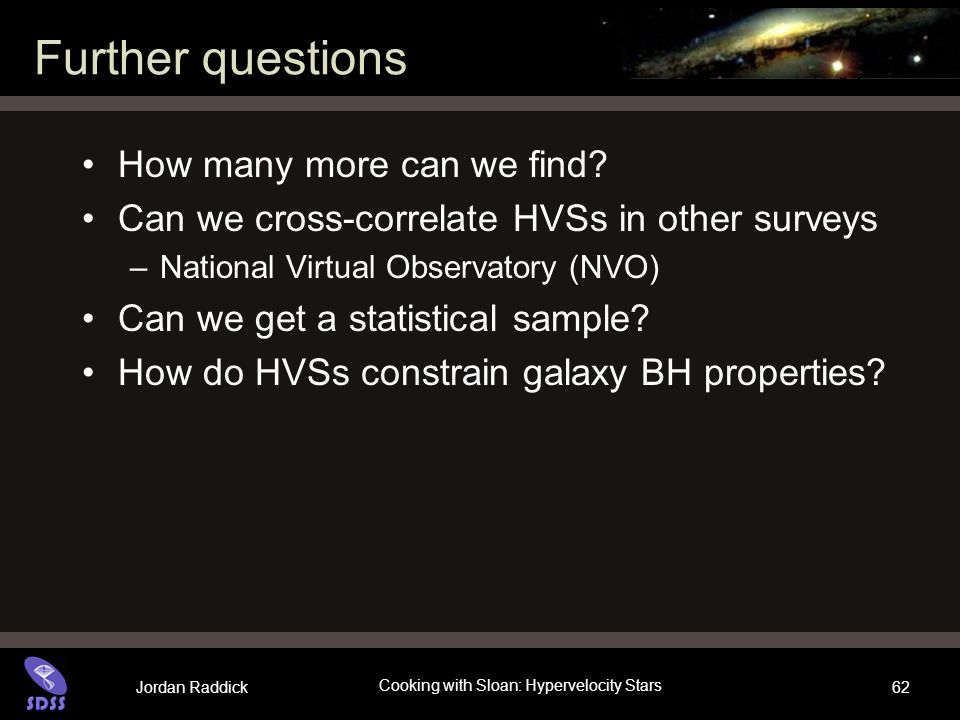 Jordan Raddick Cooking with Sloan: Hypervelocity Stars 62 Further questions How many more can we find.