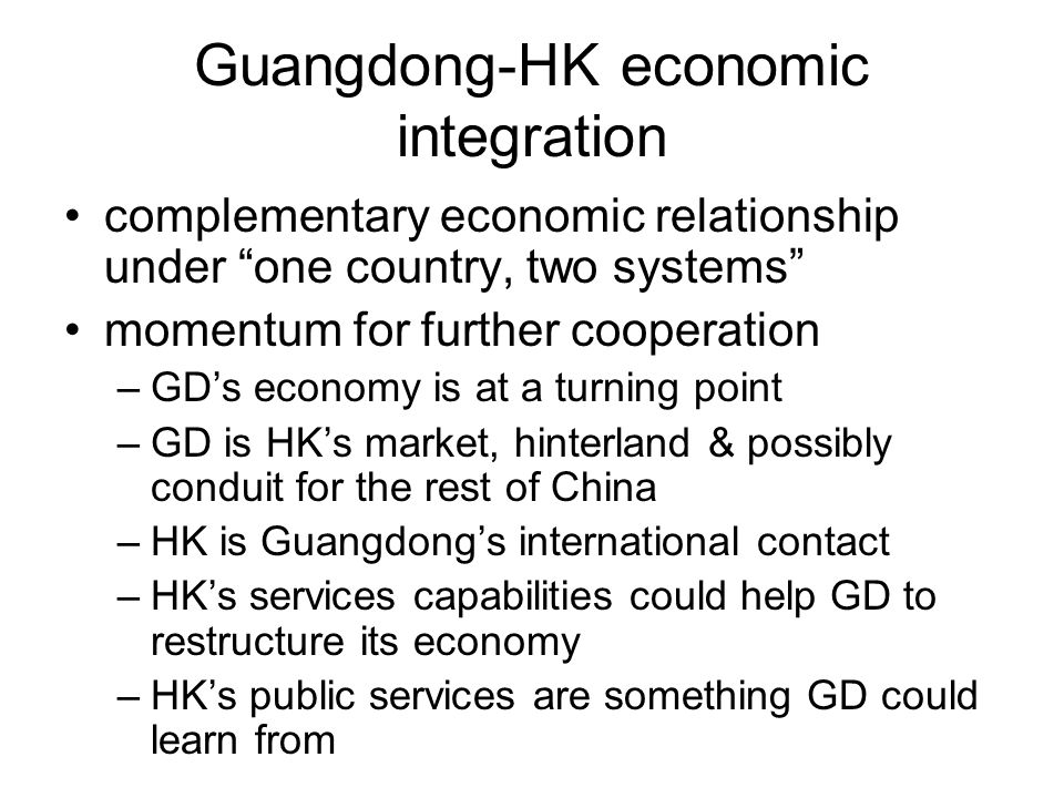 Guangdong-HK economic integration complementary economic relationship under one country, two systems momentum for further cooperation –GDs economy is
