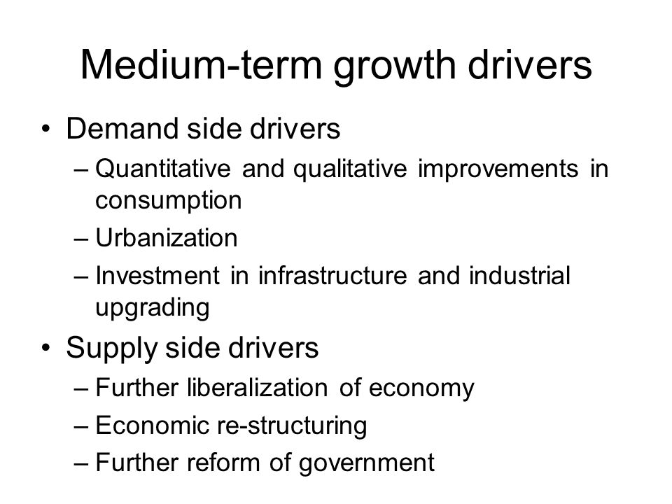 Medium-term growth drivers Demand side drivers –Quantitative and qualitative improvements in consumption –Urbanization –Investment in infrastructure a