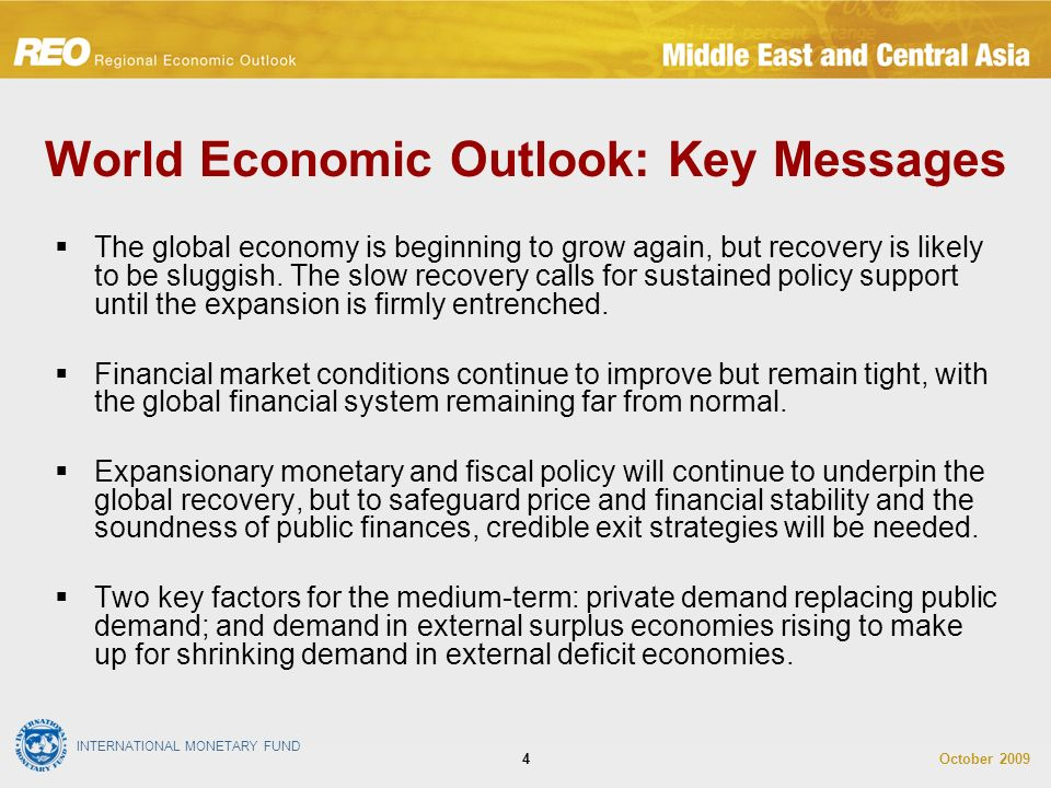 INTERNATIONAL MONETARY FUND October World Economic Outlook: Key Messages The global economy is beginning to grow again, but recovery is likely to be sluggish.