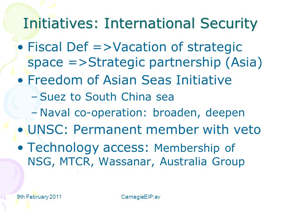 9th February 2011CarnegieEIP:av Initiatives: International Security Fiscal Def =>Vacation of strategic space =>Strategic partnership (Asia) Freedom of