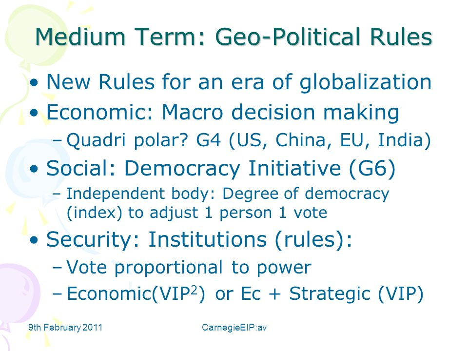 9th February 2011CarnegieEIP:av Medium Term: Geo-Political Rules New Rules for an era of globalization Economic: Macro decision making –Quadri polar.