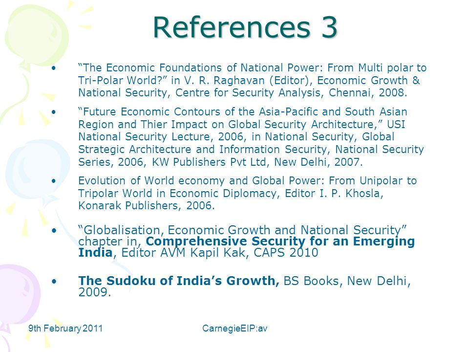 9th February 2011CarnegieEIP:av References 3 The Economic Foundations of National Power: From Multi polar to Tri-Polar World? in V. R. Raghavan (Edito