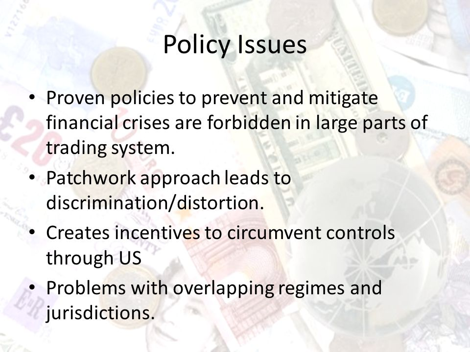 Policy Issues Proven policies to prevent and mitigate financial crises are forbidden in large parts of trading system.