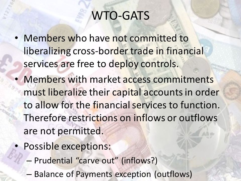 WTO-GATS Members who have not committed to liberalizing cross-border trade in financial services are free to deploy controls.