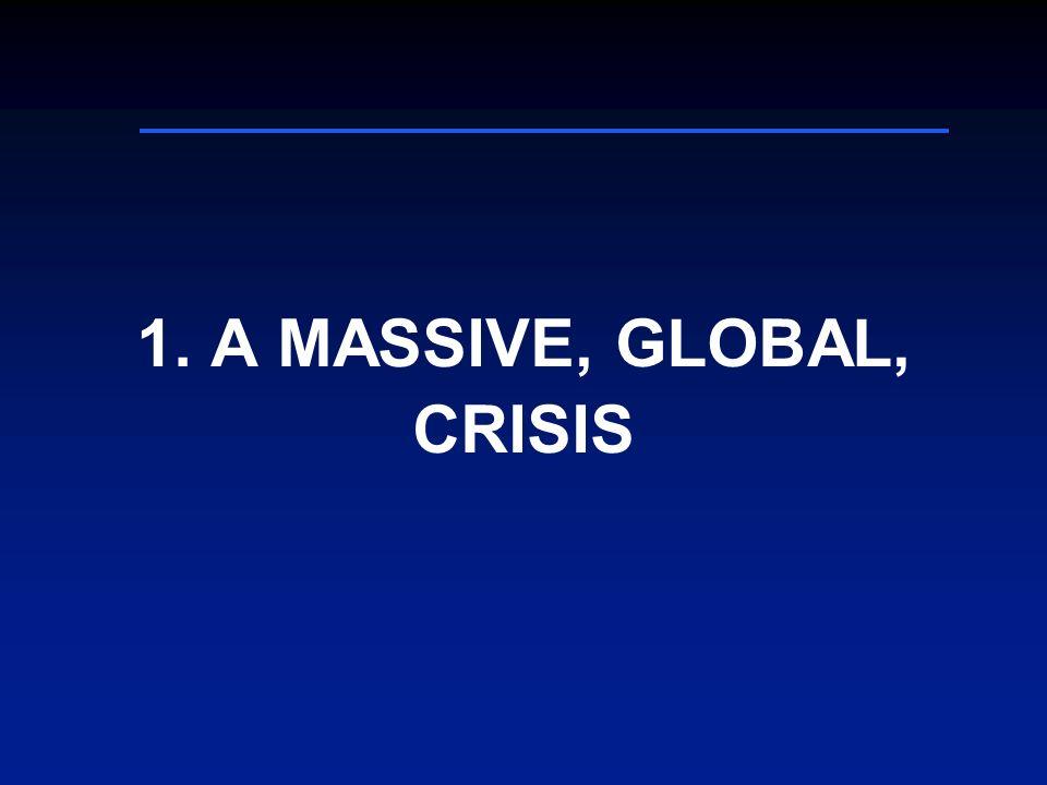 1. A MASSIVE, GLOBAL, CRISIS