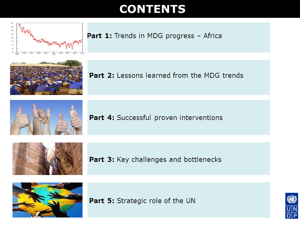 CONTENTS Part 1: Trends in MDG progress – Africa Part 3: Key challenges and bottlenecks Part 4: Successful proven interventions Part 2: Lessons learne