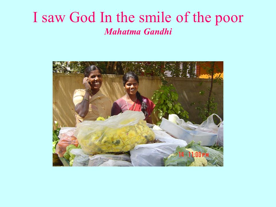 I saw God In the smile of the poor Mahatma Gandhi