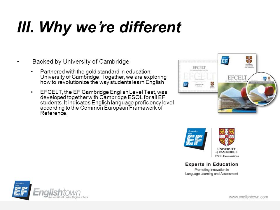 III. Why were different Backed by University of Cambridge Partnered with the gold standard in education, University of Cambridge. Together, we are exp