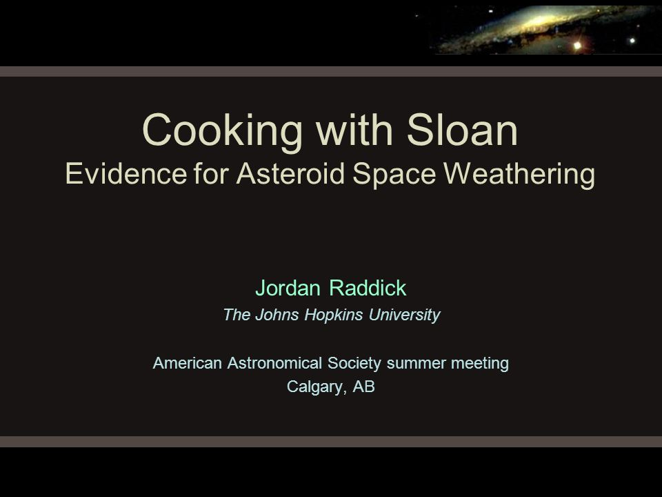 Cooking with Sloan Evidence for Asteroid Space Weathering Jordan Raddick The Johns Hopkins University American Astronomical Society summer meeting Cal