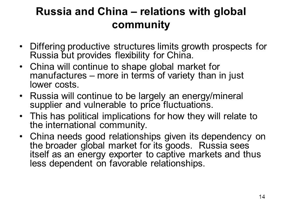 14 Russia and China – relations with global community Differing productive structures limits growth prospects for Russia but provides flexibility for
