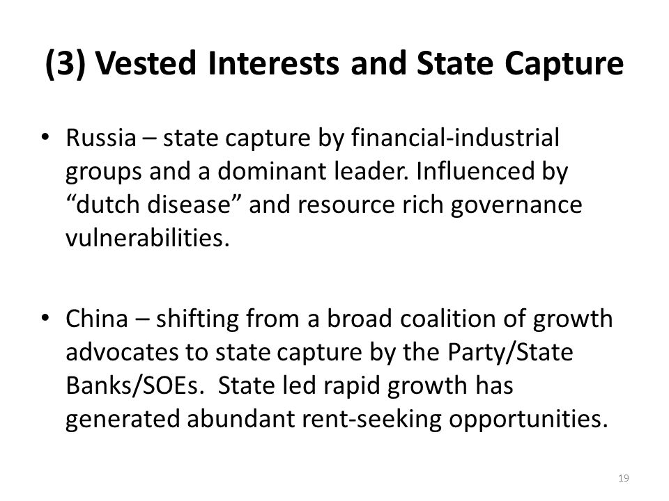 (3) Vested Interests and State Capture Russia – state capture by financial-industrial groups and a dominant leader. Influenced by dutch disease and re