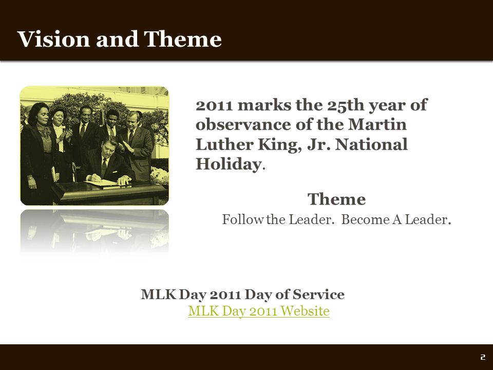 Vision and Theme 2011 marks the 25th year of observance of the Martin Luther King, Jr.