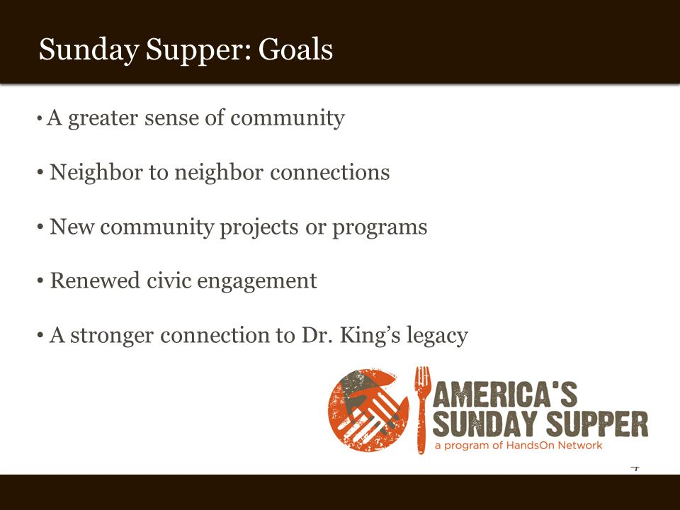 4 Vision and Theme Sunday Supper: Goals A greater sense of community Neighbor to neighbor connections New community projects or programs Renewed civic engagement A stronger connection to Dr.