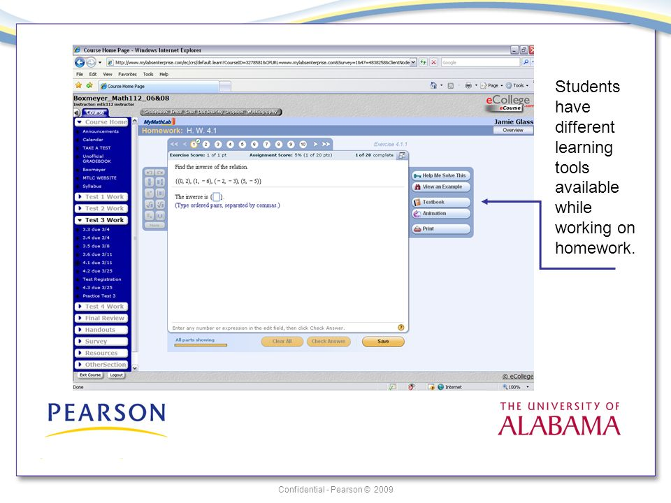 Confidential - Pearson © 2009 Students have different learning tools available while working on homework.