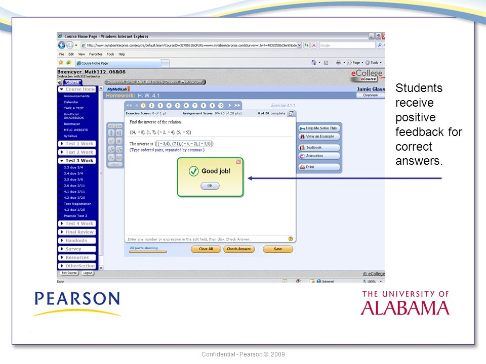 Confidential - Pearson © 2009 Students receive positive feedback for correct answers.