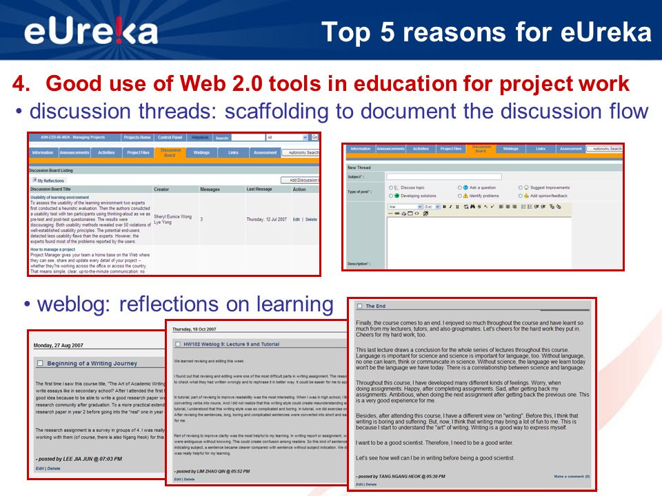 Top 5 reasons for eUreka 4.Web 2.0 tools in eUreka:4.Good use of Web 2.0 tools in education for project work discussion threads: scaffolding to document the discussion flow weblog: reflections on learning