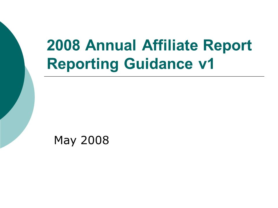 2008 Annual Affiliate Report Reporting Guidance v1 May 2008