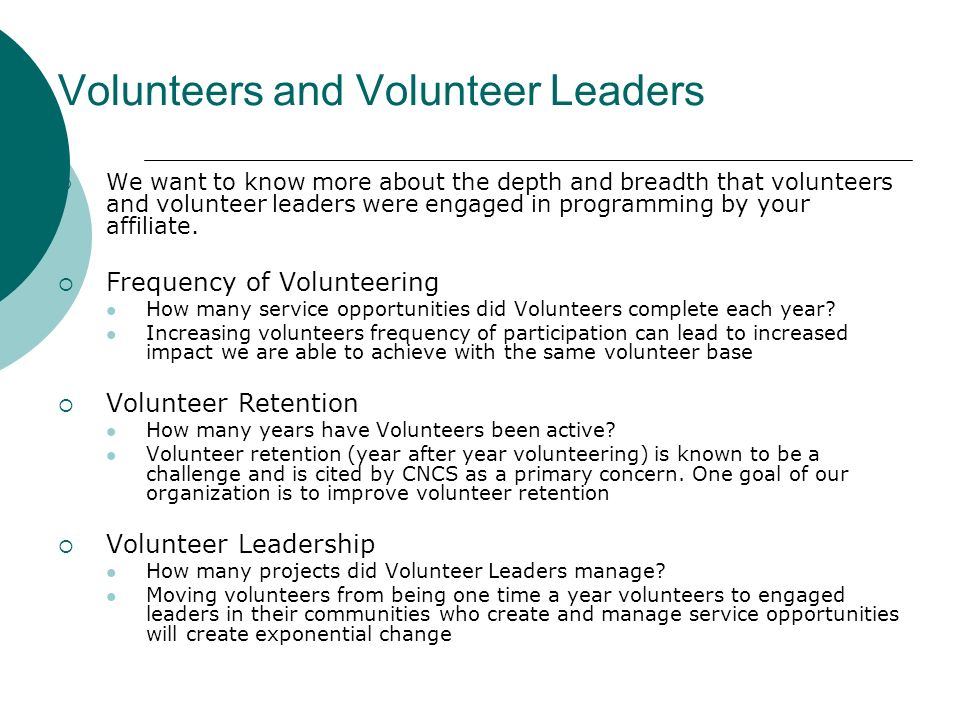 Volunteers and Volunteer Leaders We want to know more about the depth and breadth that volunteers and volunteer leaders were engaged in programming by your affiliate.