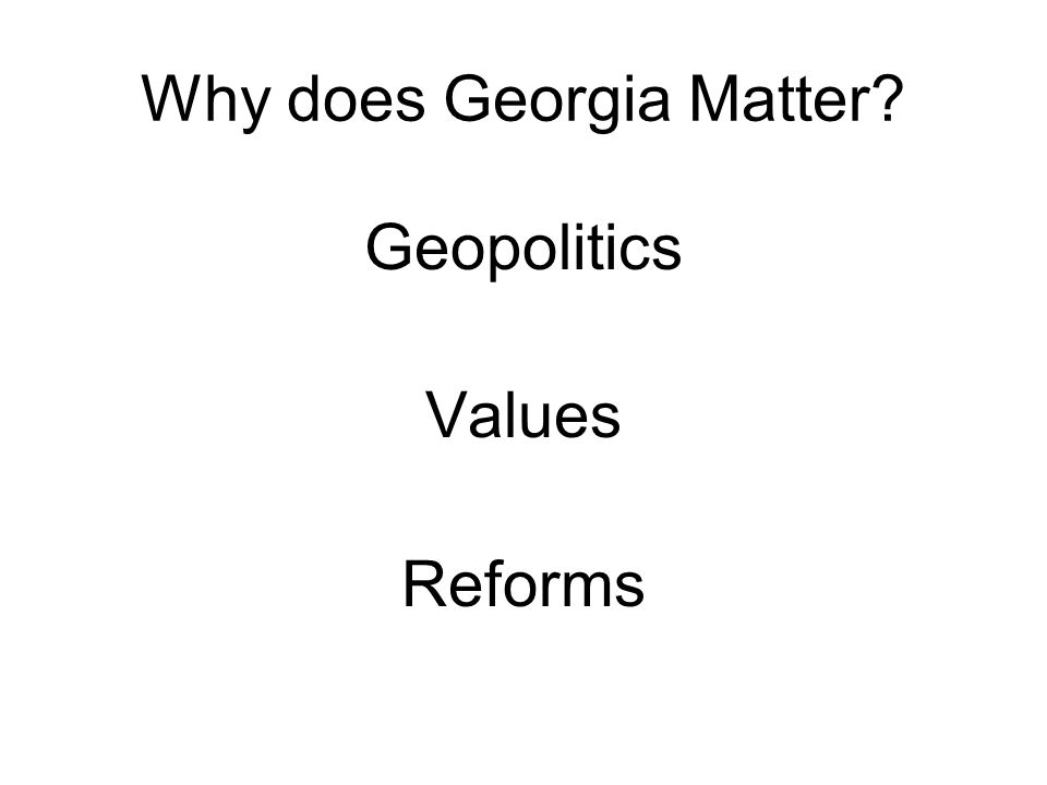 Why does Georgia Matter Geopolitics Values Reforms