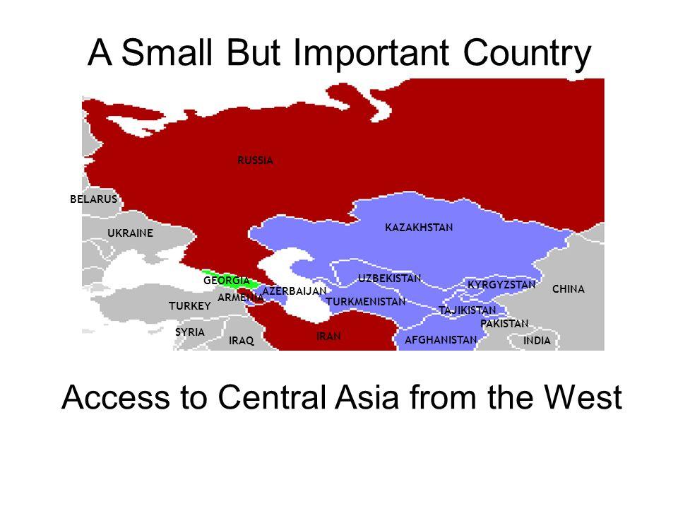A Small But Important Country Access to Central Asia from the West RUSSIA BELARUS UKRAINE TURKEY GEORGIA KAZAKHSTAN UZBEKISTAN KYRGYZSTAN AZERBAIJAN I
