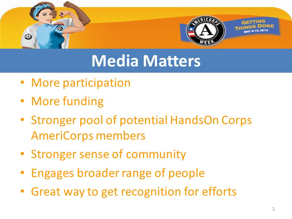 More participation More funding Stronger pool of potential HandsOn Corps AmeriCorps members Stronger sense of community Engages broader range of peopl