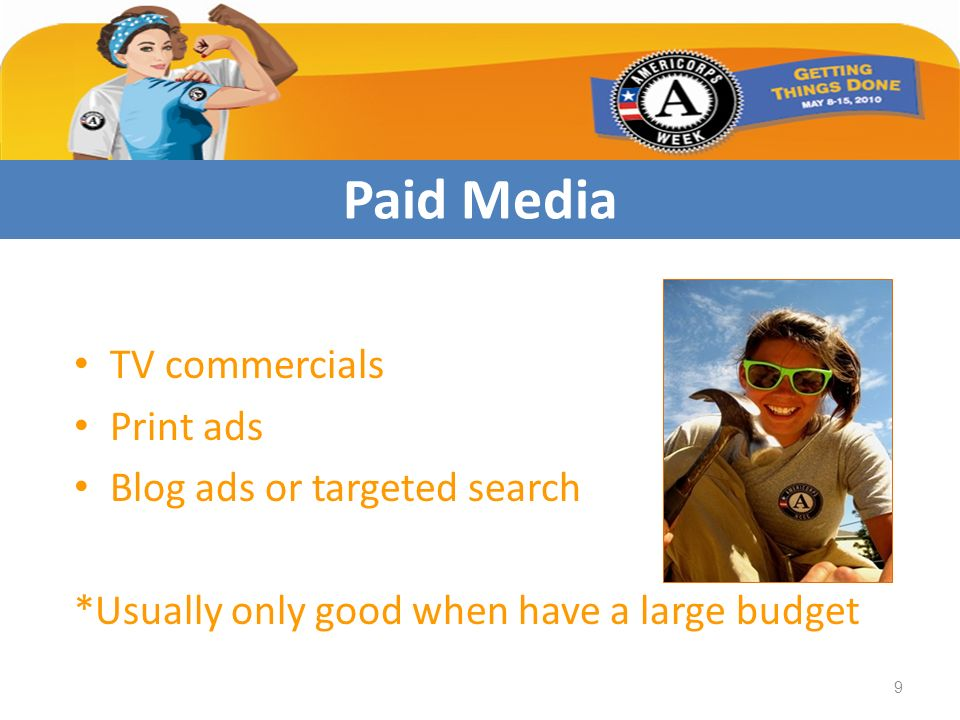 TV commercials Print ads Blog ads or targeted search *Usually only good when have a large budget Paid Media 9