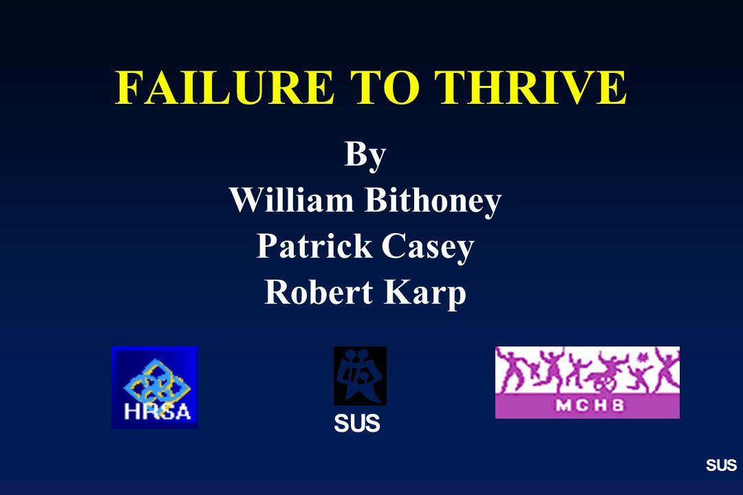 SUS By William Bithoney Patrick Casey Robert Karp FAILURE TO THRIVE SUS