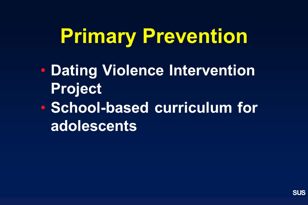 SUS Primary Prevention Dating Violence Intervention Project School-based curriculum for adolescents