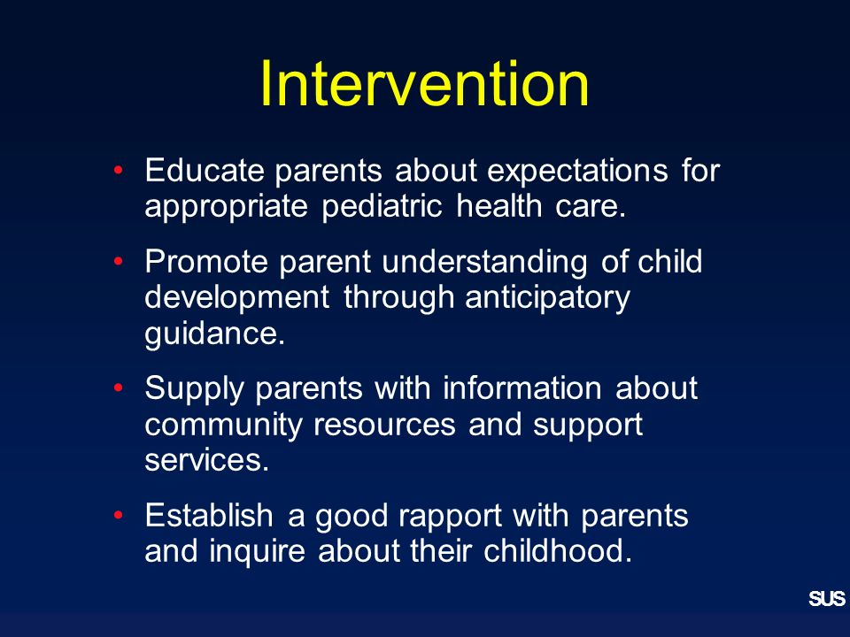 SUS Intervention Educate parents about expectations for appropriate pediatric health care.