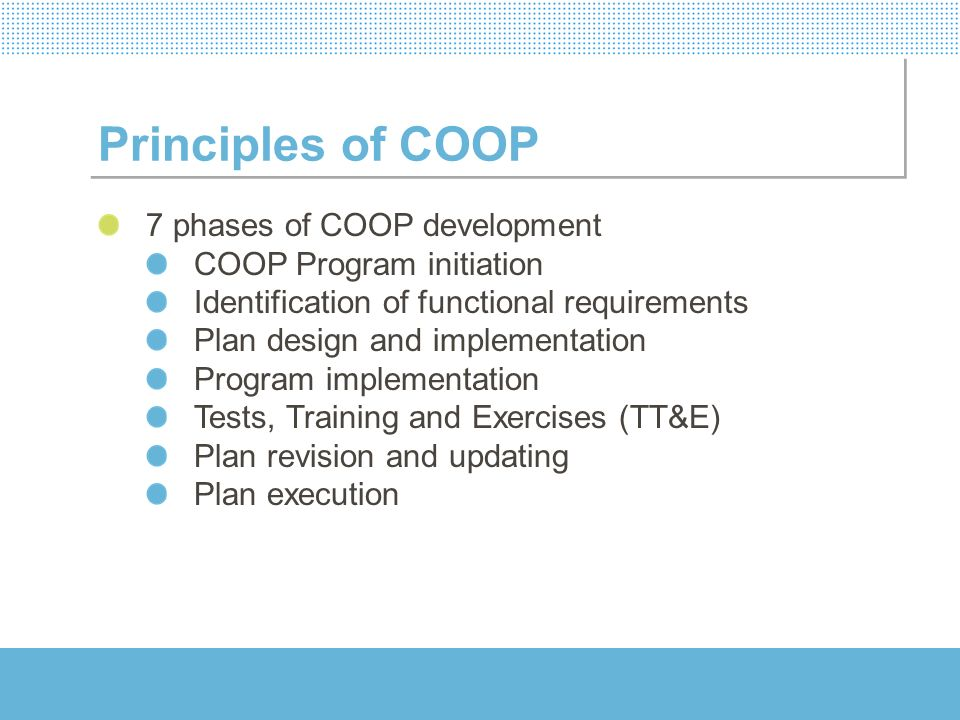 Principles of COOP 7 phases of COOP development COOP Program initiation Identification of functional requirements Plan design and implementation Progr
