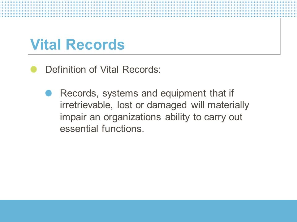 Vital Records Definition of Vital Records: Records, systems and equipment that if irretrievable, lost or damaged will materially impair an organizatio