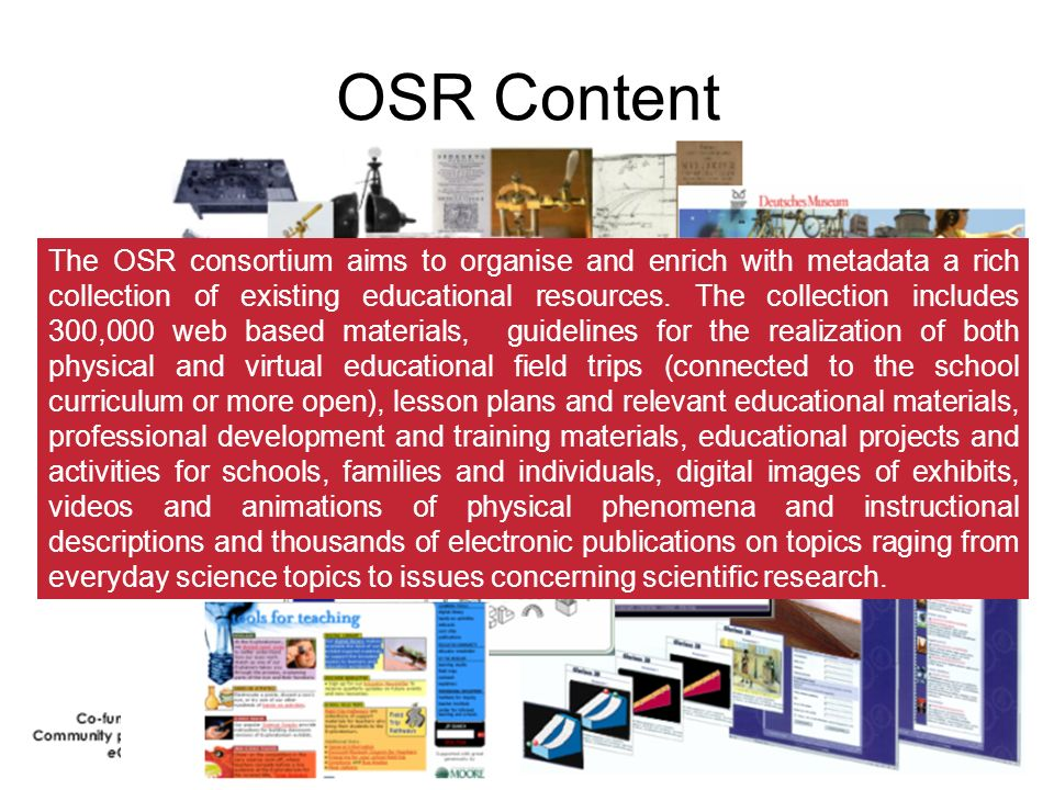 OSR Content The OSR consortium aims to organise and enrich with metadata a rich collection of existing educational resources.