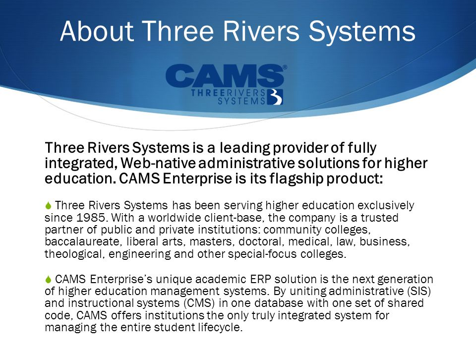 Three Rivers Systems is a leading provider of fully integrated, Web-native administrative solutions for higher education.