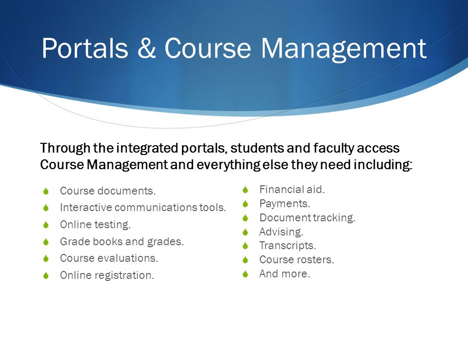 Portals & Course Management Course documents. Interactive communications tools.