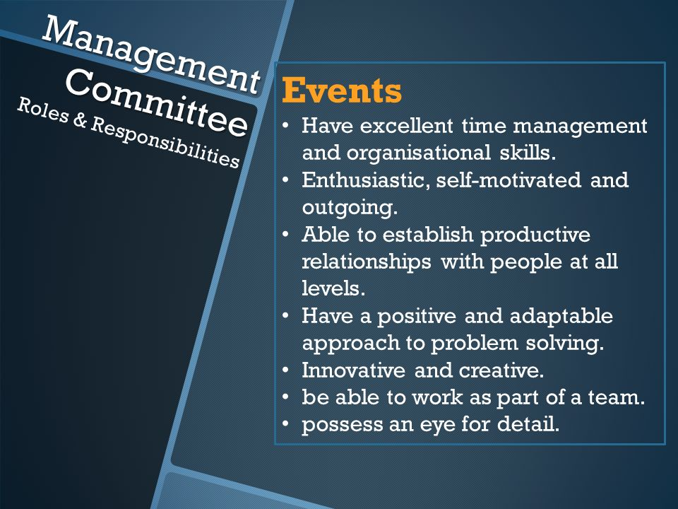 Management Committee Roles & Responsibilities Events Have excellent time management and organisational skills.