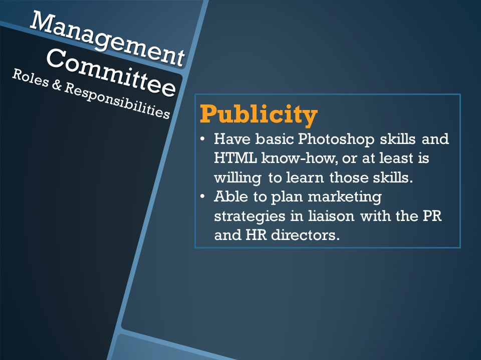 Management Committee Roles & Responsibilities Publicity Have basic Photoshop skills and HTML know-how, or at least is willing to learn those skills.
