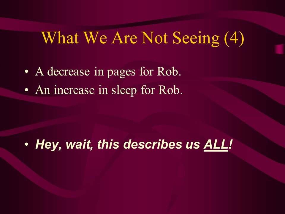 What We Are Not Seeing (4) A decrease in pages for Rob.