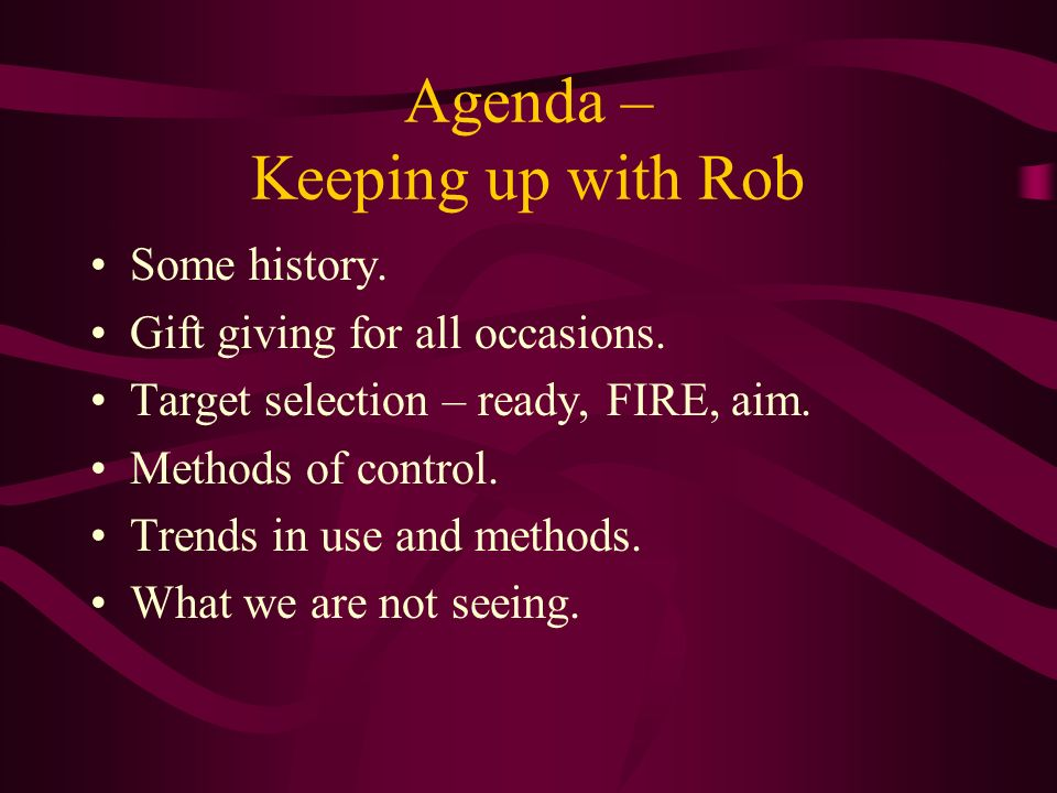 Agenda – Keeping up with Rob Some history. Gift giving for all occasions.