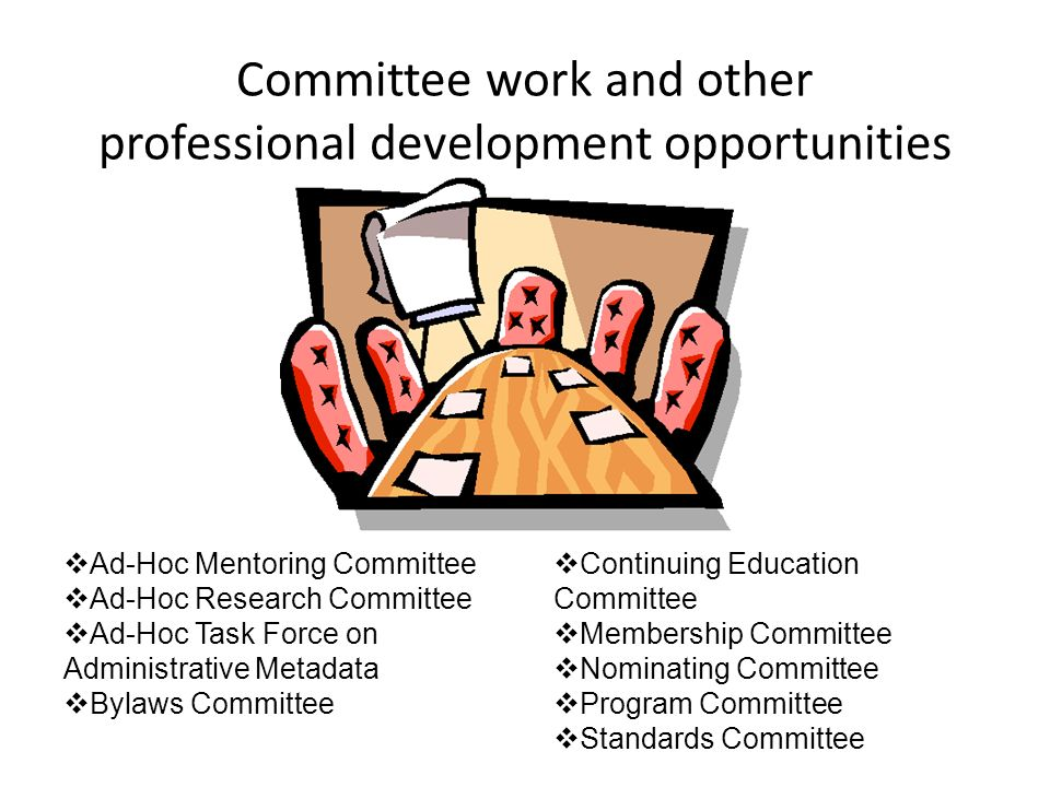 Committee work and other professional development opportunities Ad-Hoc Mentoring Committee Ad-Hoc Research Committee Ad-Hoc Task Force on Administrati