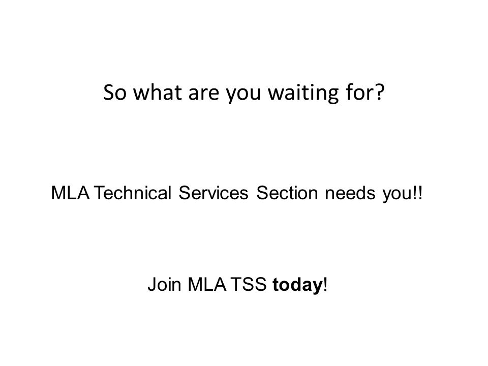 So what are you waiting for? MLA Technical Services Section needs you!! Join MLA TSS today!
