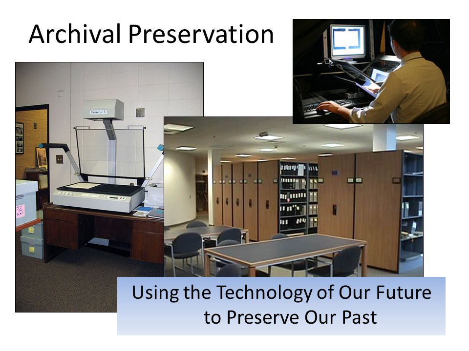 Archival Preservation Using the Technology of Our Future to Preserve Our Past