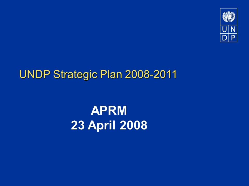 UNDP Strategic Plan 2008-2011 APRM 23 April 2008
